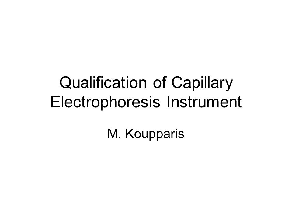 Qualification of Capillary Electrophoresis Instrument M. Koupparis
