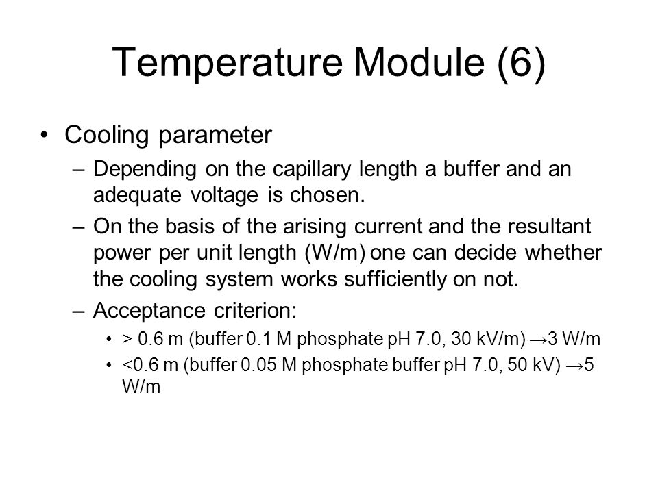 Temperature Module (6) Cooling parameter –Depending on the capillary length a buffer and an adequate voltage is chosen.