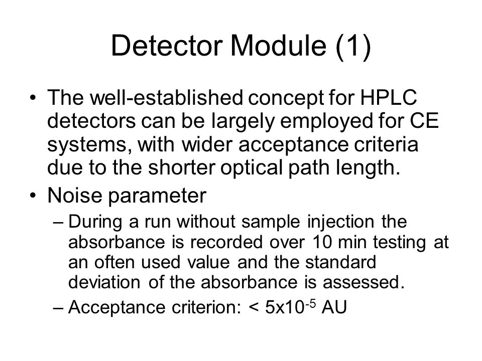 Detector Module (1) The well-established concept for HPLC detectors can be largely employed for CE systems, with wider acceptance criteria due to the shorter optical path length.