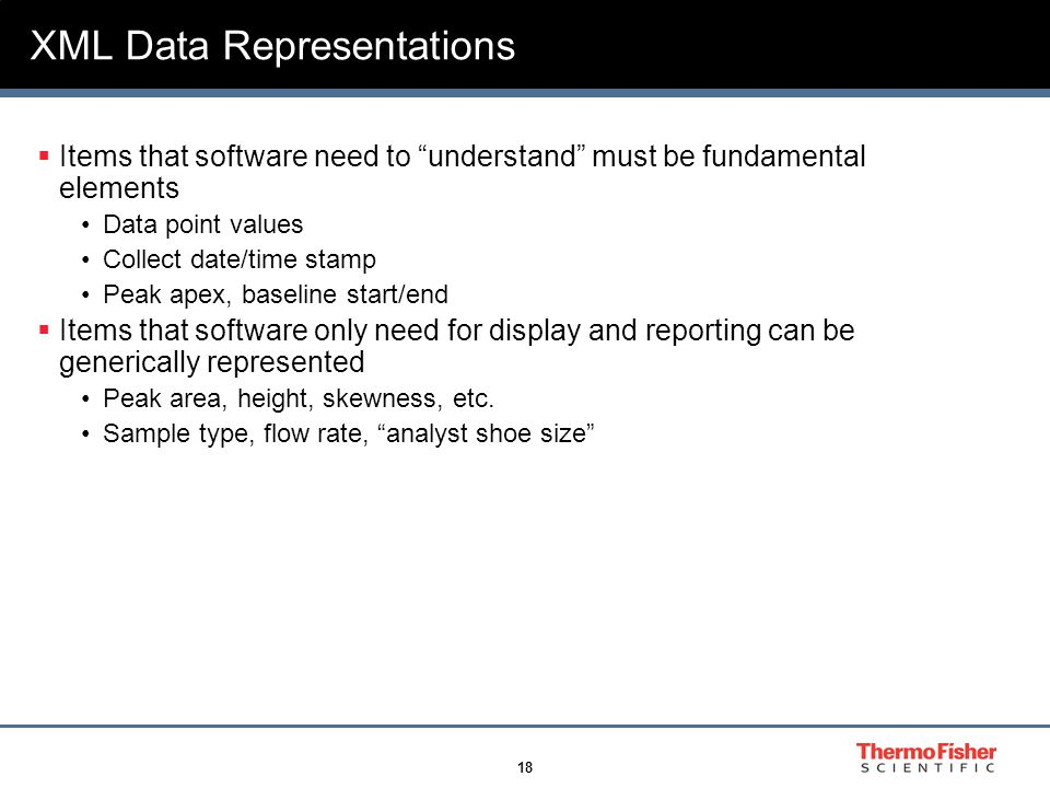 """18 XML Data Representations  Items that software need to """"understand"""" must be fundamental elements Data point values Collect date/time stamp Peak ape"""