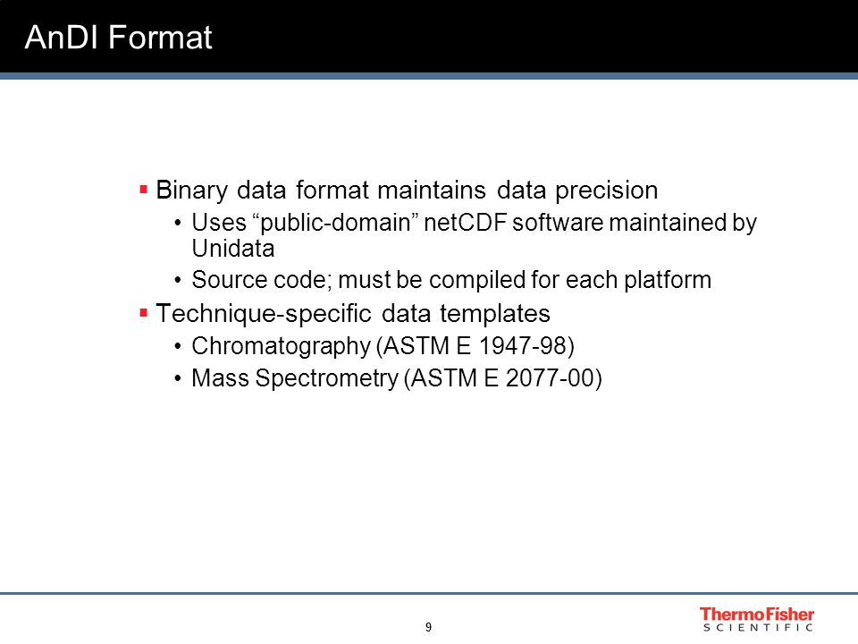 """9 AnDI Format  Binary data format maintains data precision Uses """"public-domain"""" netCDF software maintained by Unidata Source code; must be compiled f"""