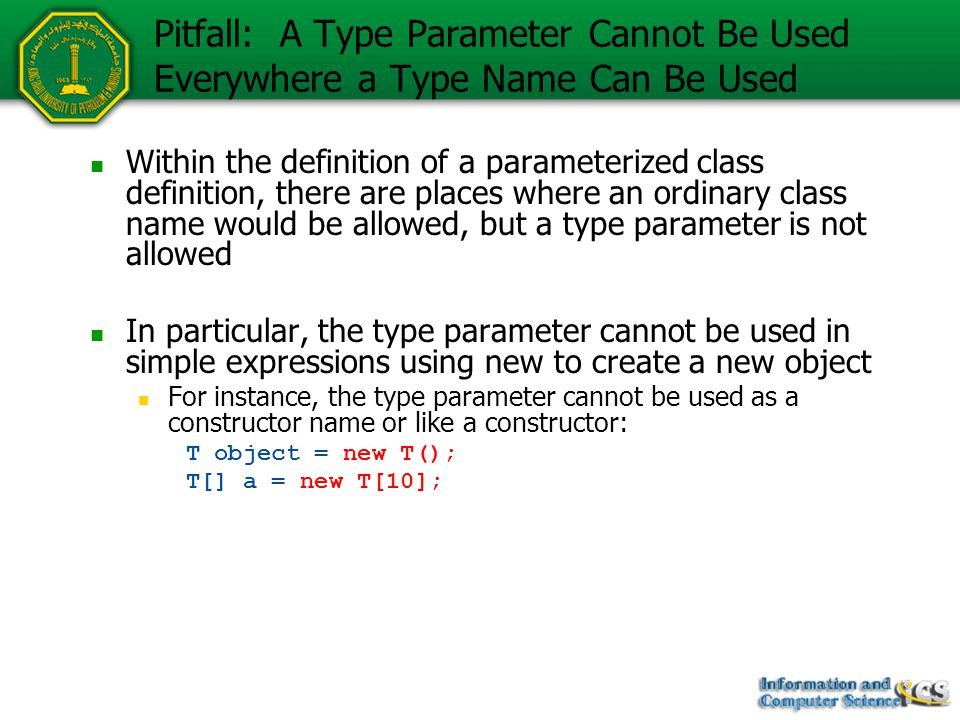 Pitfall: A Type Parameter Cannot Be Used Everywhere a Type Name Can Be Used Within the definition of a parameterized class definition, there are place