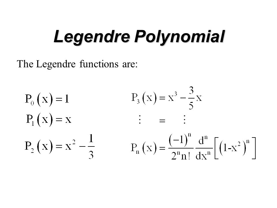 Legendre Polynomial The Legendre functions are: