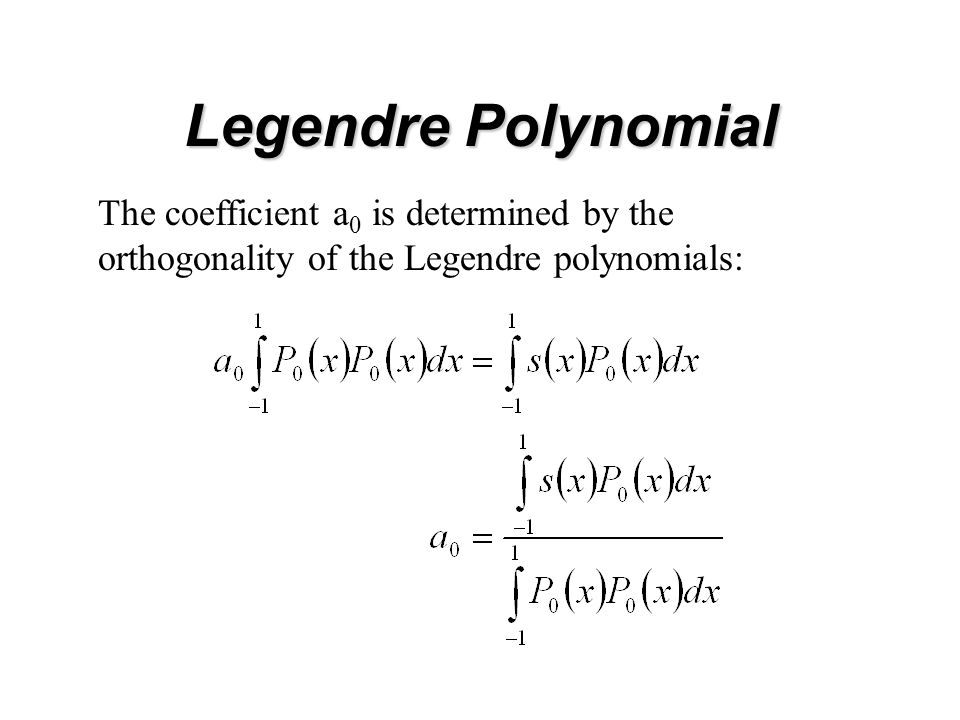 Legendre Polynomial The coefficient a 0 is determined by the orthogonality of the Legendre polynomials: