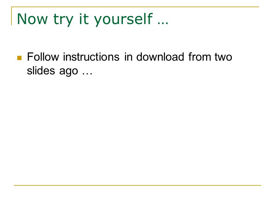 Now try it yourself … Follow instructions in download from two slides ago …