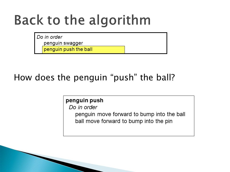 Actually, the penguin could be pushing any target object, so we named the procedure pushObject A second procedure