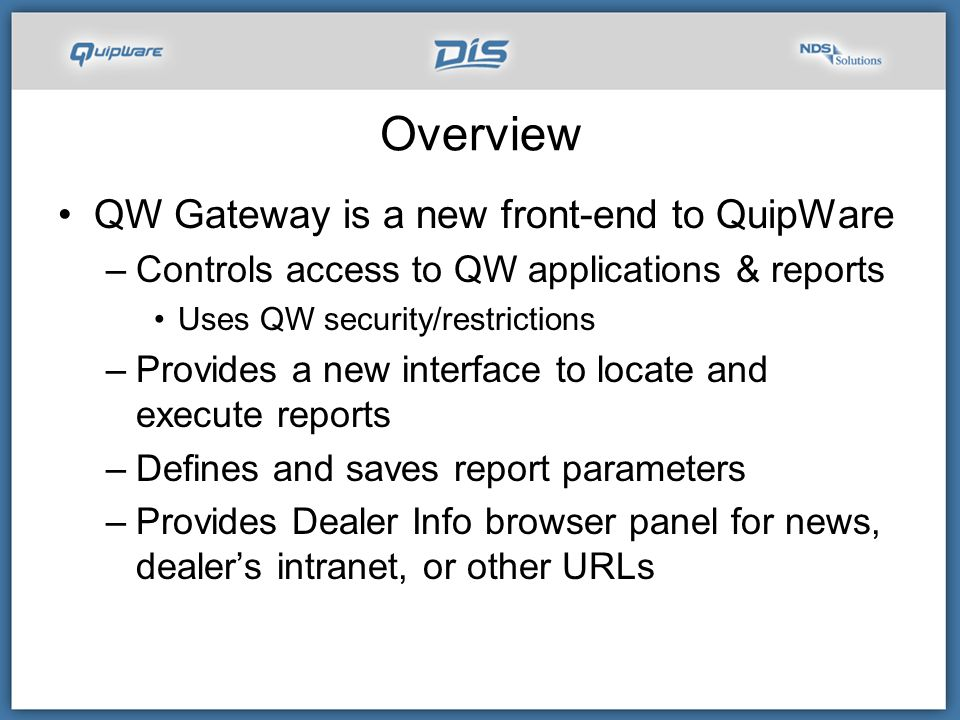 Overview, continued QW Gateway is an application –Installs as part of QuipWare –Resides on the desktop –Proven to work in the hosted environments –Installs as an executable on the QW application server