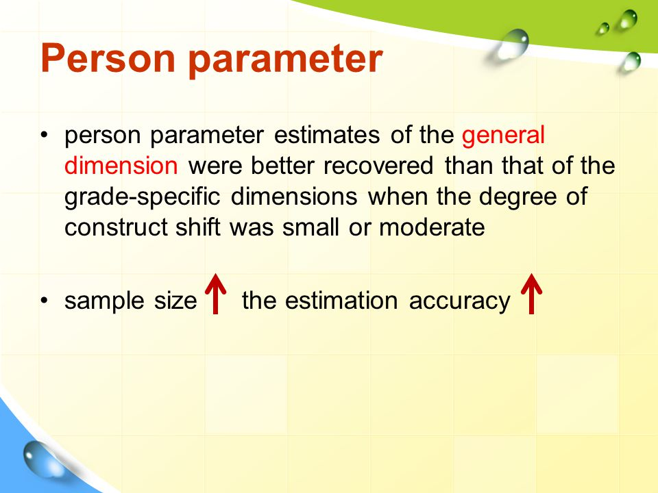 Person parameter person parameter estimates of the general dimension were better recovered than that of the grade-specific dimensions when the degree
