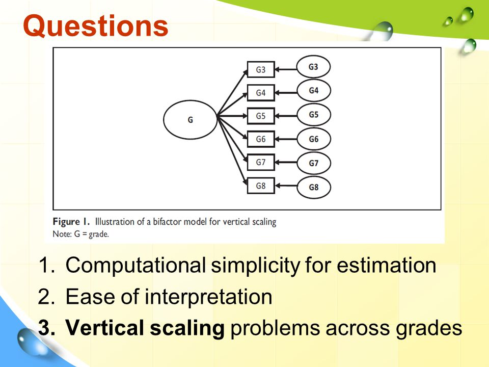 1.Computational simplicity for estimation 2.Ease of interpretation 3.Vertical scaling problems across grades Questions