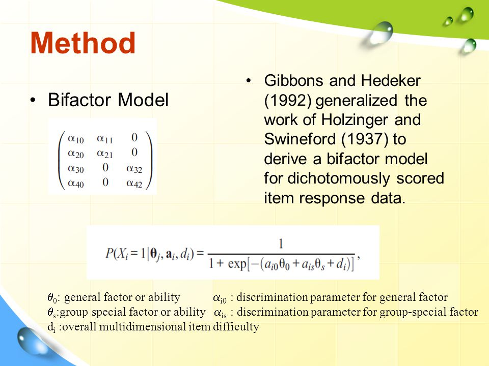 Method Bifactor Model Gibbons and Hedeker (1992) generalized the work of Holzinger and Swineford (1937) to derive a bifactor model for dichotomously s