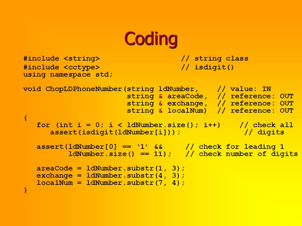Coding #include // string class #include // isdigit() using namespace std; void ChopLDPhoneNumber(string ldNumber, // value: IN string & areaCode, //