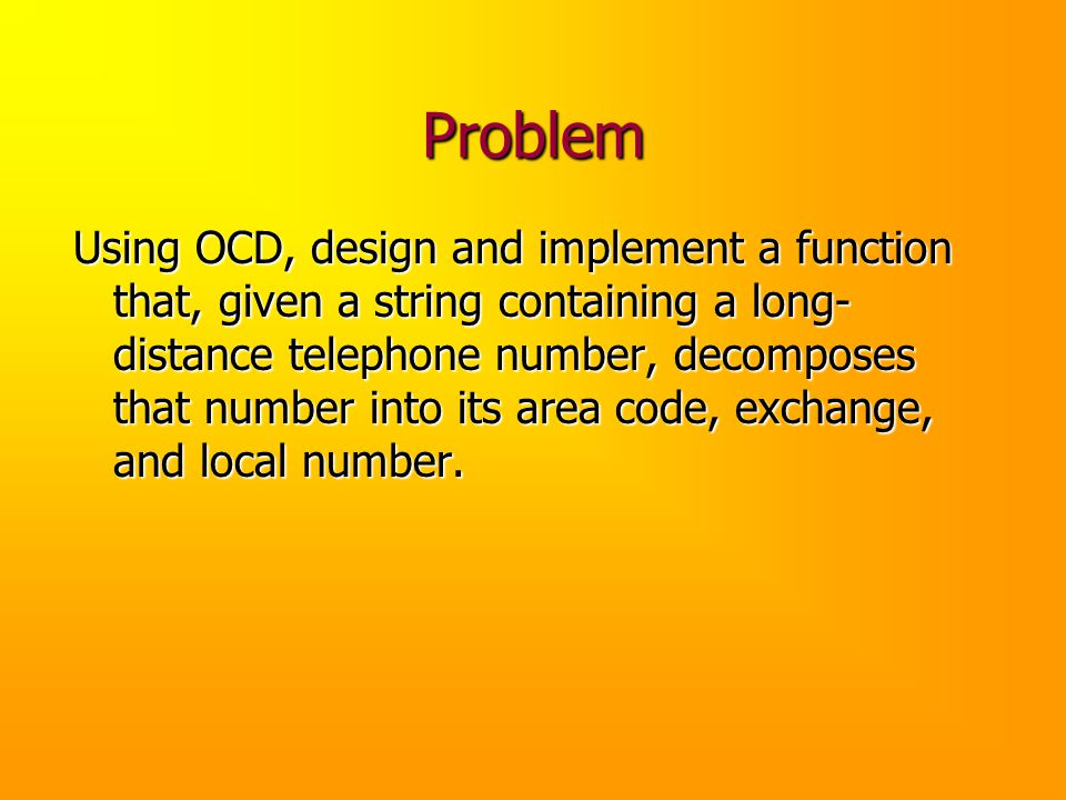 Problem Using OCD, design and implement a function that, given a string containing a long- distance telephone number, decomposes that number into its