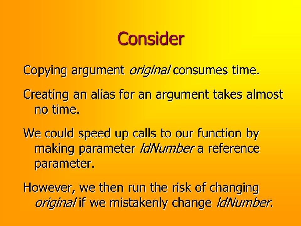 Consider Copying argument original consumes time. Creating an alias for an argument takes almost no time. We could speed up calls to our function by m