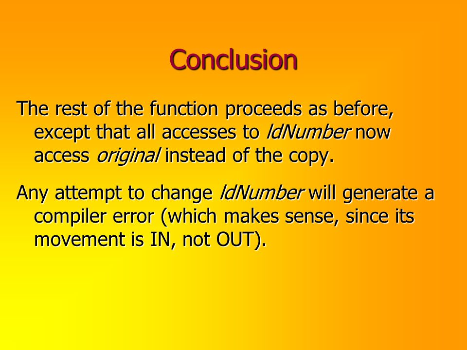 Conclusion The rest of the function proceeds as before, except that all accesses to ldNumber now access original instead of the copy. Any attempt to c