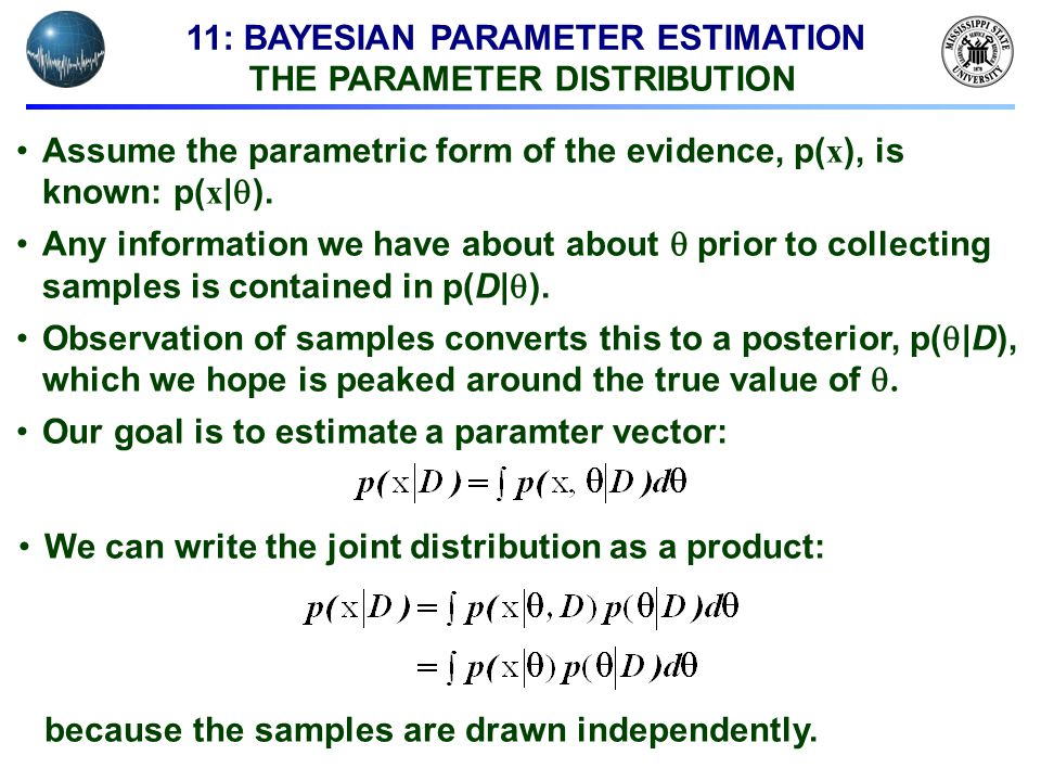 11: BAYESIAN PARAMETER ESTIMATION THE PARAMETER DISTRIBUTION Assume the parametric form of the evidence, p(x), is known: p(x|  ). Any information we