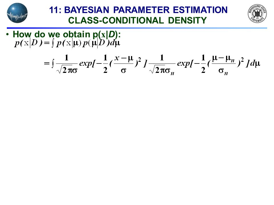 11: BAYESIAN PARAMETER ESTIMATION CLASS-CONDITIONAL DENSITY How do we obtain p(x|D):