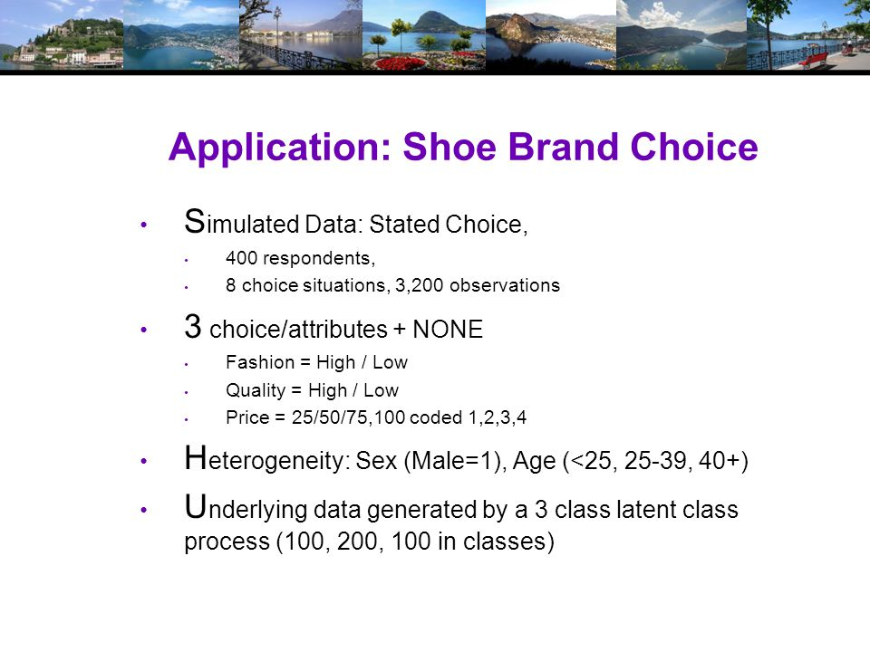 Application: Shoe Brand Choice S imulated Data: Stated Choice, 400 respondents, 8 choice situations, 3,200 observations 3 choice/attributes + NONE Fas