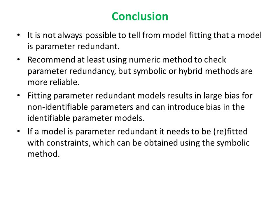 Conclusion It is not always possible to tell from model fitting that a model is parameter redundant.