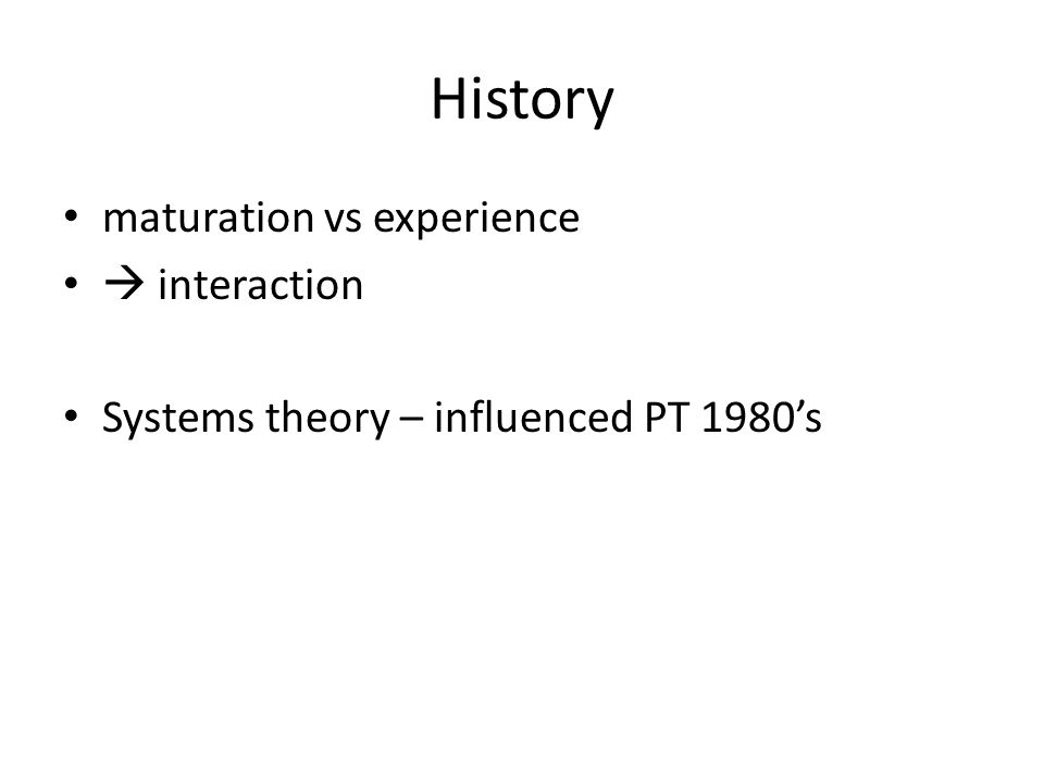 History maturation vs experience  interaction Systems theory – influenced PT 1980's