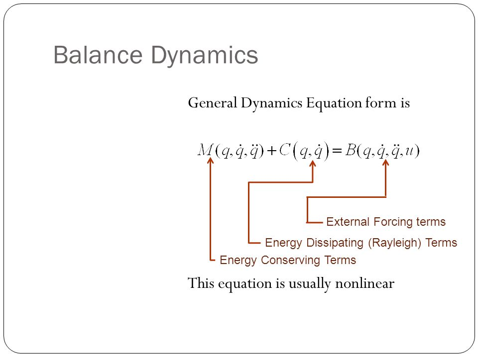 Balance Dynamics General Dynamics Equation form is This equation is usually nonlinear Energy Conserving Terms Energy Dissipating (Rayleigh) Terms External Forcing terms