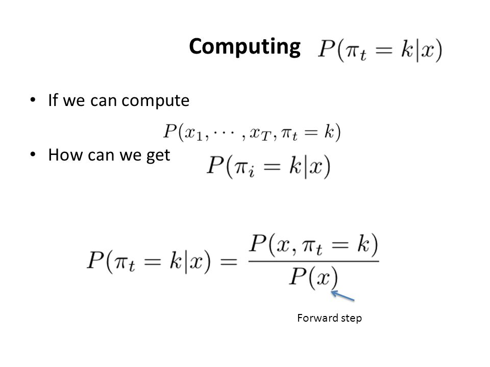 Computing If we can compute How can we get Forward step