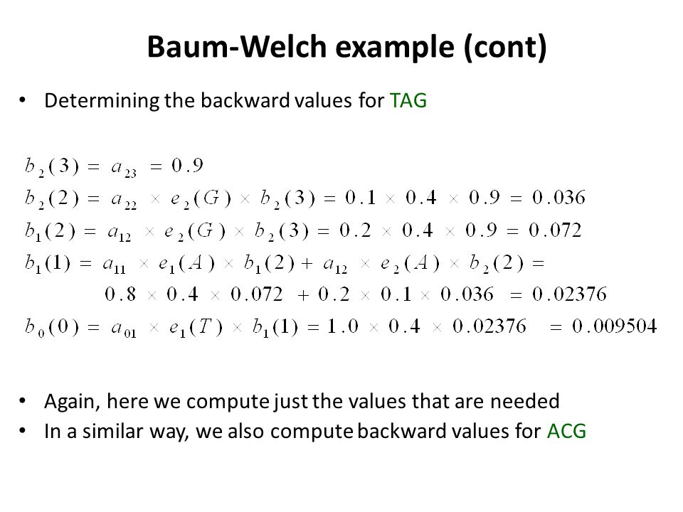 Baum-Welch example (cont) Determining the backward values for TAG Again, here we compute just the values that are needed In a similar way, we also com