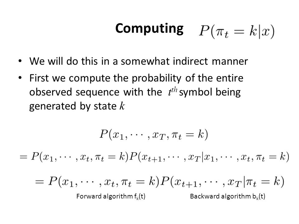 Computing We will do this in a somewhat indirect manner First we compute the probability of the entire observed sequence with the t th symbol being ge