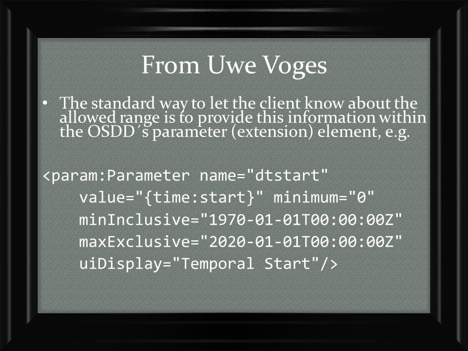 From Uwe Voges The standard way to let the client know about the allowed range is to provide this information within the OSDD´s parameter (extension) element, e.g.