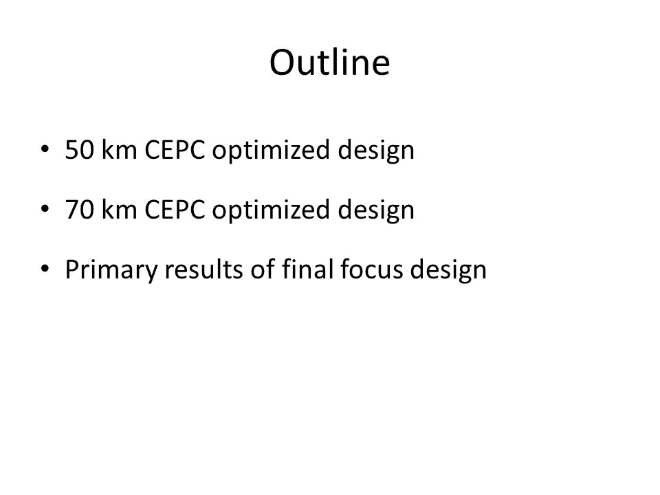 Outline 50 km CEPC optimized design 70 km CEPC optimized design Primary results of final focus design