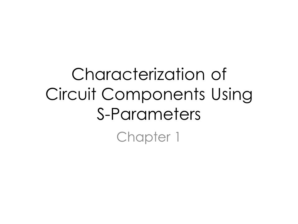 Characterization of Circuit Components Using S-Parameters Chapter 1