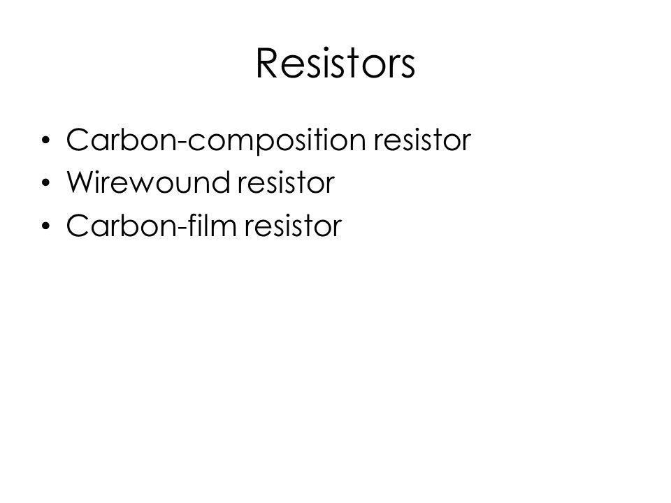 Resistors Carbon-composition resistor Wirewound resistor Carbon-film resistor