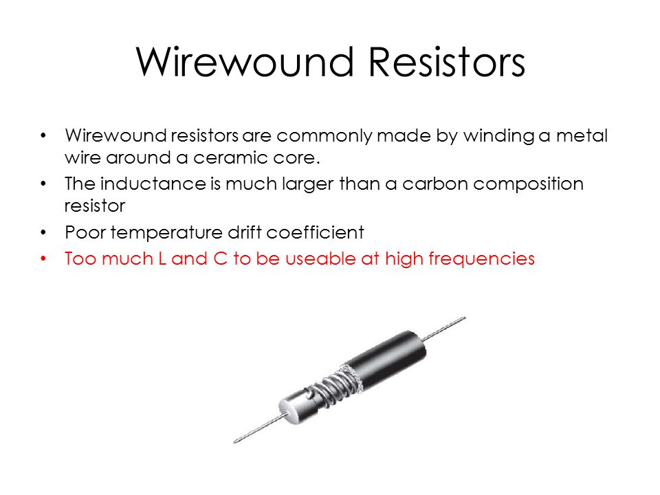 Wirewound Resistors Wirewound resistors are commonly made by winding a metal wire around a ceramic core.