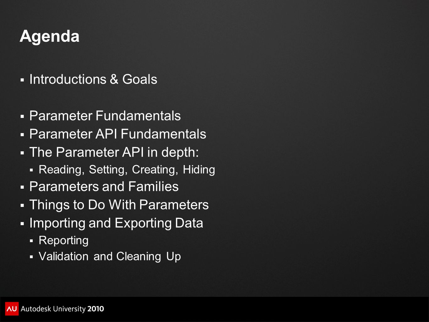 Agenda  Introductions & Goals  Parameter Fundamentals  Parameter API Fundamentals  The Parameter API in depth:  Reading, Setting, Creating, Hidin