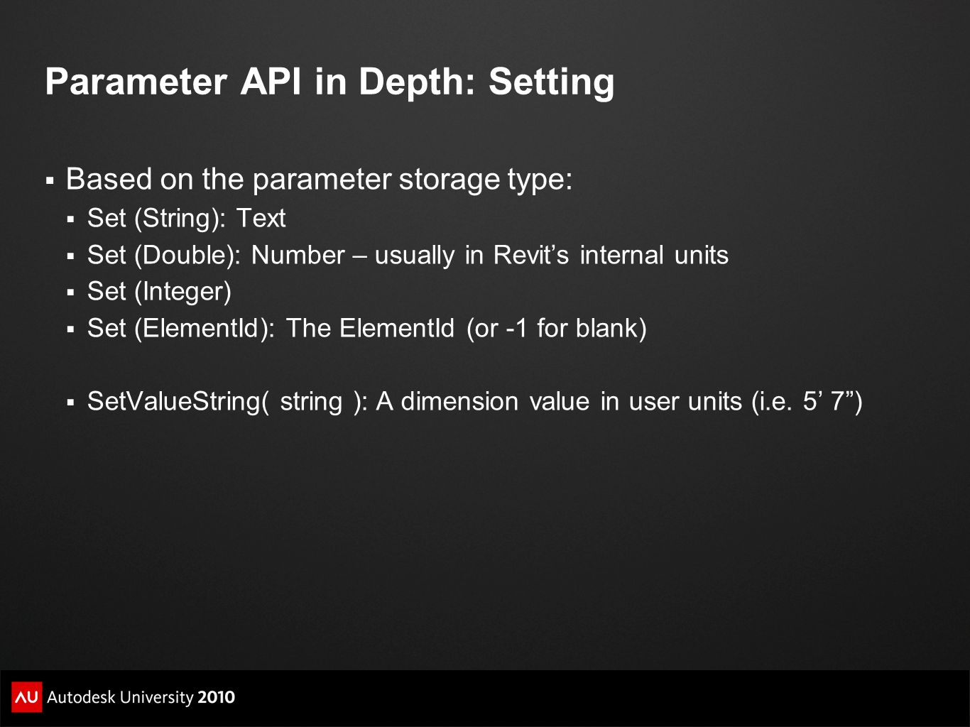 Parameter API in Depth: Setting  Based on the parameter storage type:  Set (String): Text  Set (Double): Number – usually in Revit's internal units