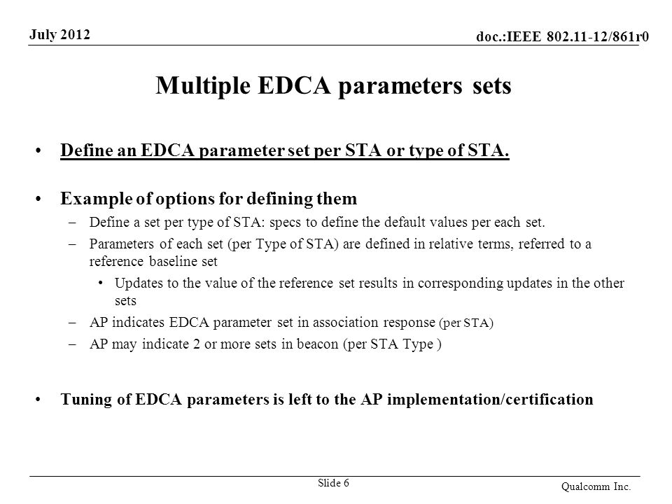 doc.:IEEE 802.11-12/861r0 July 2012 Multiple EDCA parameters sets Define an EDCA parameter set per STA or type of STA.