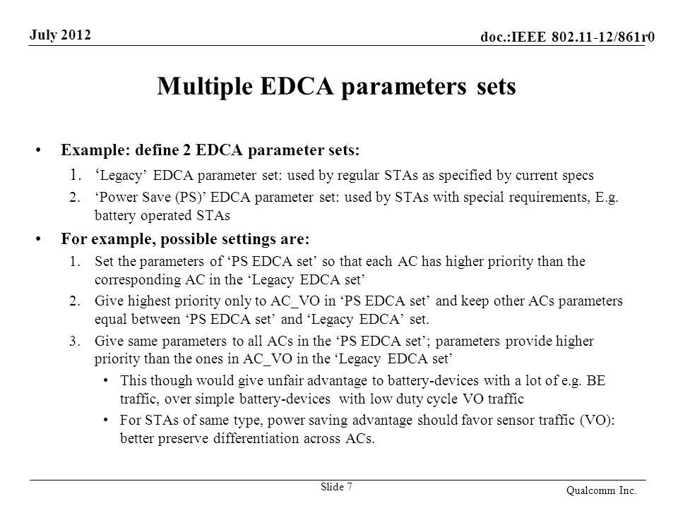 doc.:IEEE 802.11-12/861r0 July 2012 Multiple EDCA parameters sets Example: define 2 EDCA parameter sets: 1.' Legacy' EDCA parameter set: used by regul