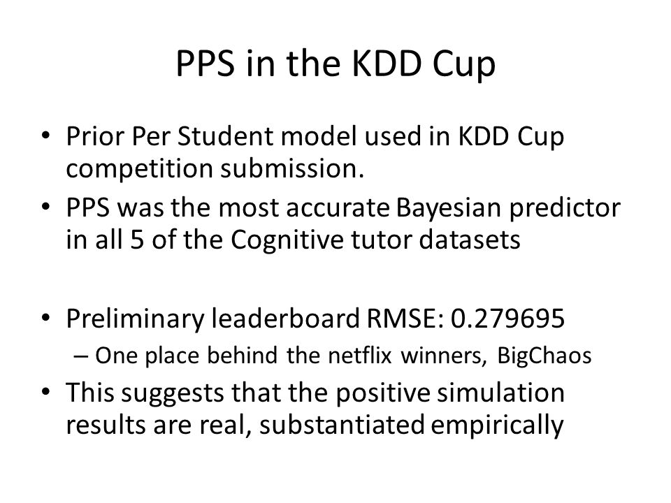 PPS in the KDD Cup Prior Per Student model used in KDD Cup competition submission. PPS was the most accurate Bayesian predictor in all 5 of the Cognit
