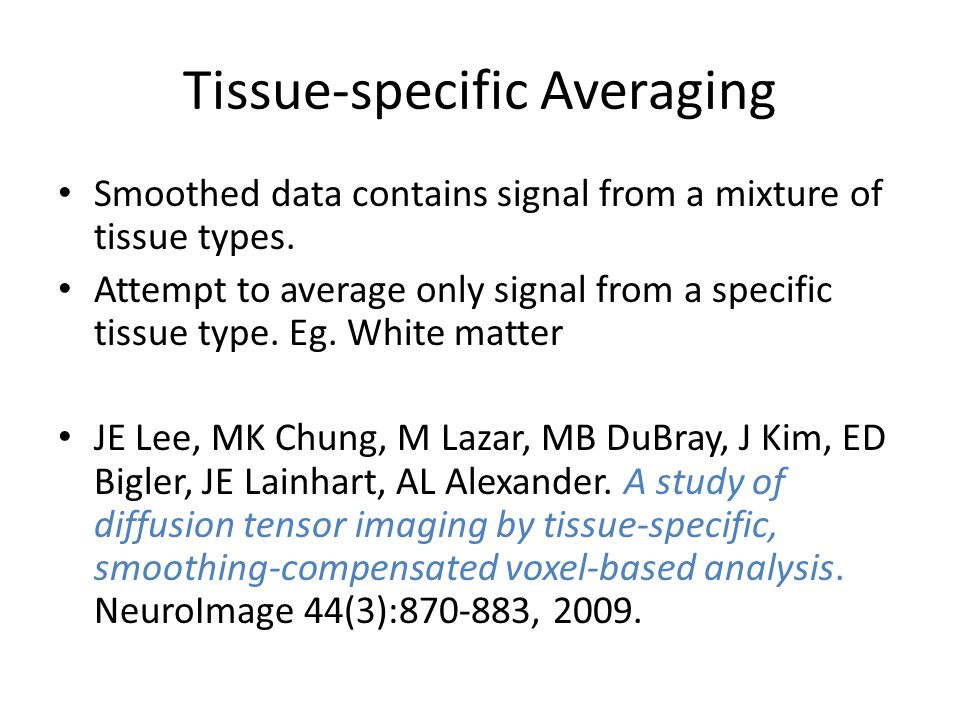 Tissue-specific Averaging Smoothed data contains signal from a mixture of tissue types.