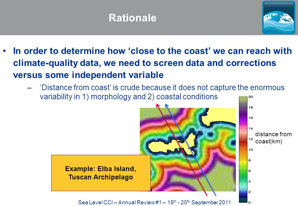 Sea Level CCI – Annual Review #1 – 19 th - 20 th September 2011 Rationale In order to determine how 'close to the coast' we can reach with climate-qua