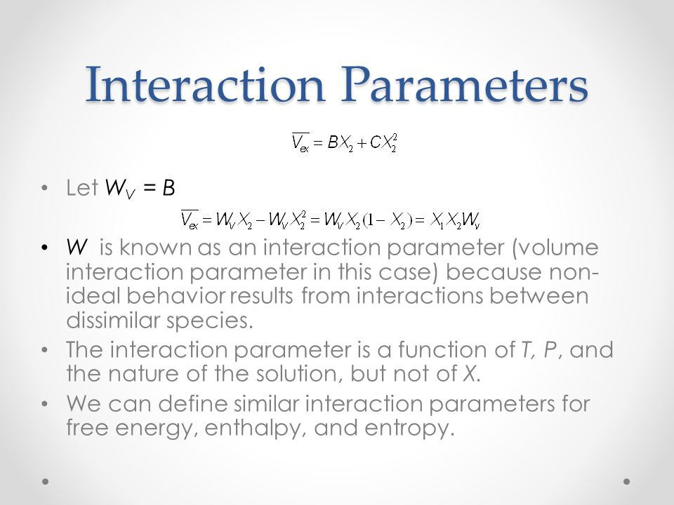 Regular Solutions Since ∆G = ∆H-T∆S The free energy interaction parameter is: W G = W H – TW S Regular solutions are the special case where W S = 0 and therefore W G = W H and W G is independent of T.