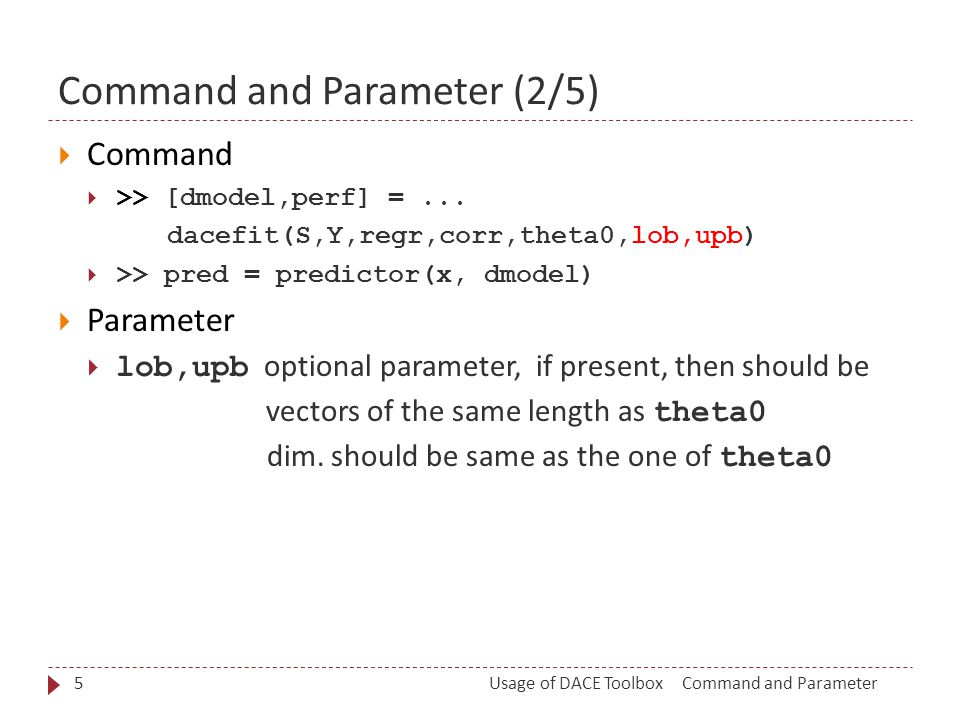 Command and Parameter (2/5) Command and ParameterUsage of DACE Toolbox5  Command  >> [dmodel,perf] =...