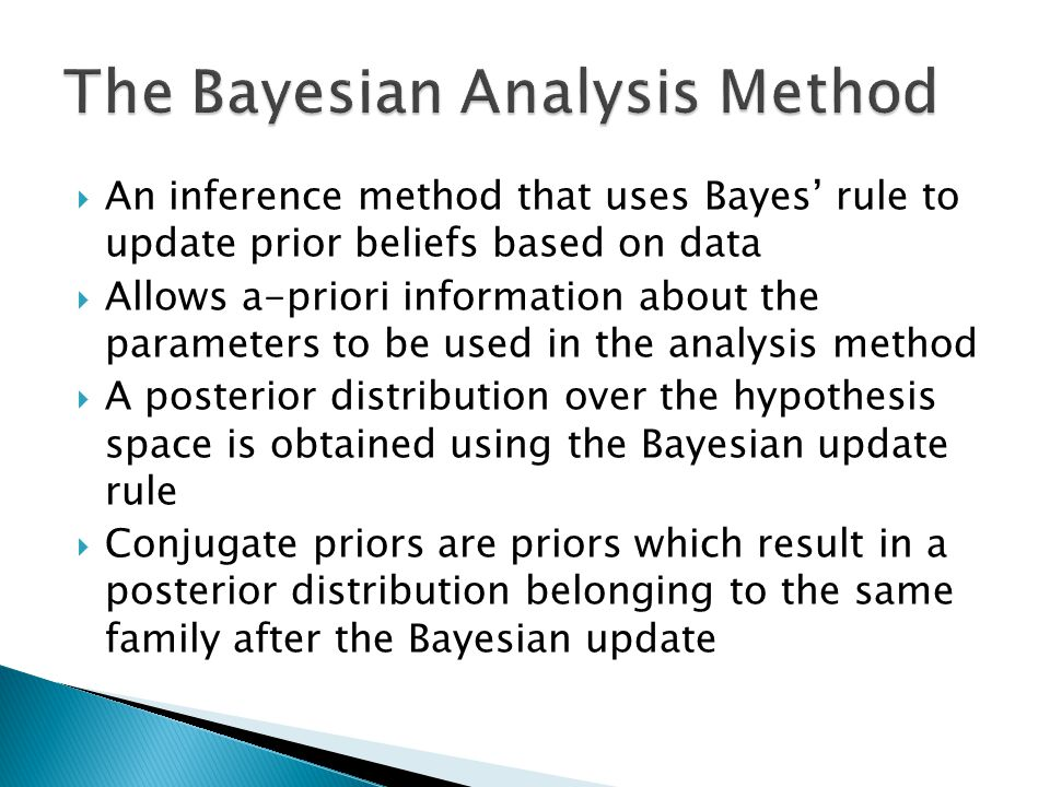  An inference method that uses Bayes' rule to update prior beliefs based on data  Allows a-priori information about the parameters to be used in the