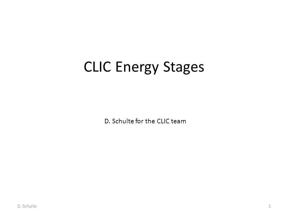 CLIC Energy Stages D. Schulte1 D. Schulte for the CLIC team