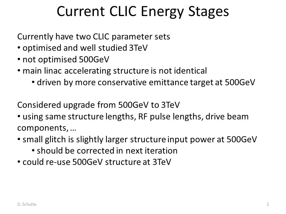 Current CLIC Energy Stages D. Schulte2 Currently have two CLIC parameter sets optimised and well studied 3TeV not optimised 500GeV main linac accelera