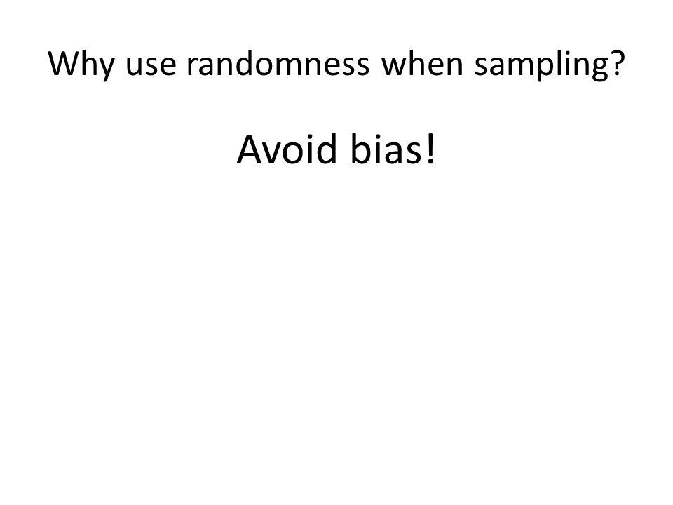 Why use randomness when sampling? Avoid bias!