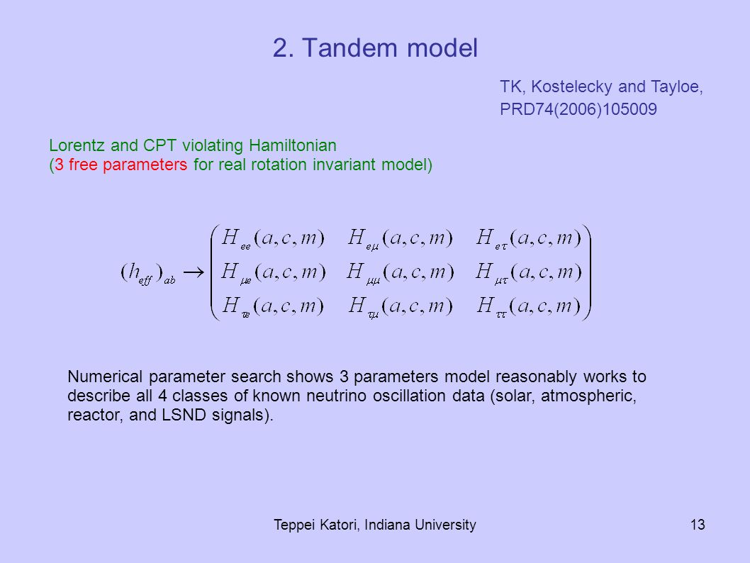 Teppei Katori, Indiana University13 Lorentz and CPT violating Hamiltonian (3 free parameters for real rotation invariant model) 2.
