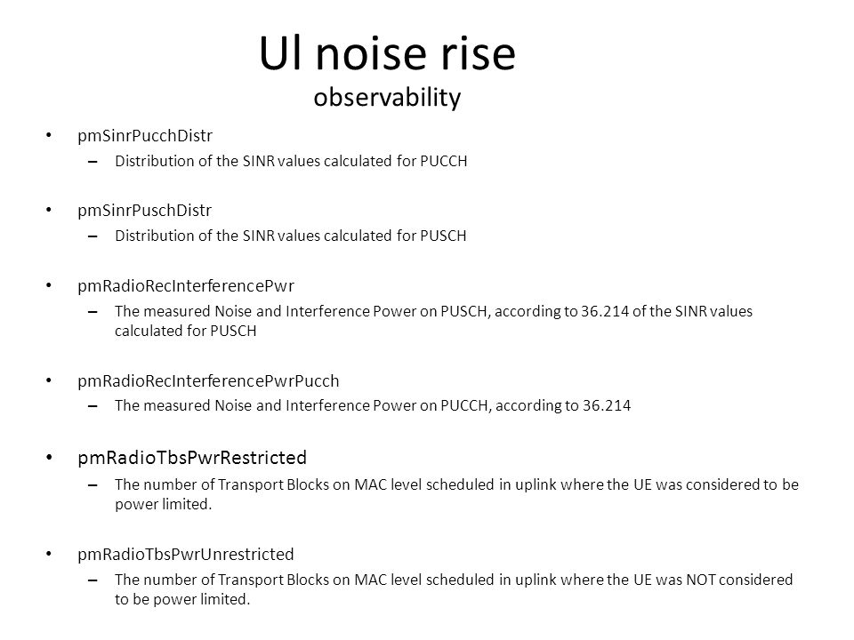 Ul noise rise observability pmSinrPucchDistr – Distribution of the SINR values calculated for PUCCH pmSinrPuschDistr – Distribution of the SINR values