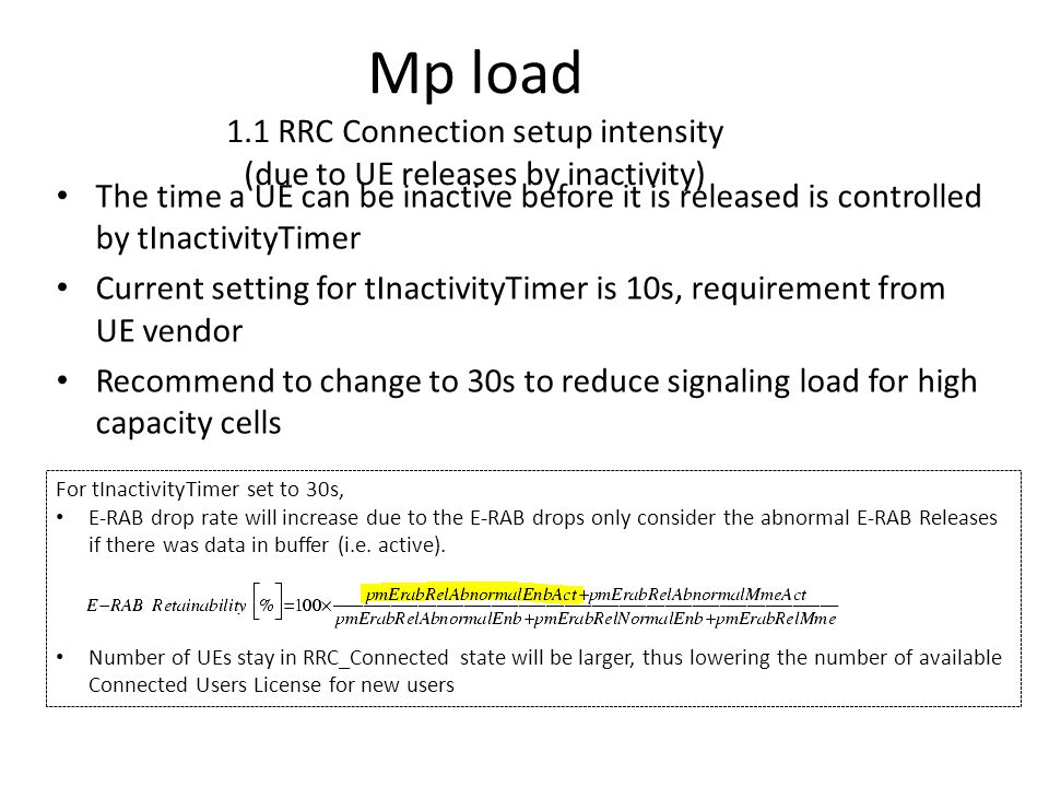 Mp load 1.1 RRC Connection setup intensity (due to UE releases by inactivity) The time a UE can be inactive before it is released is controlled by tIn