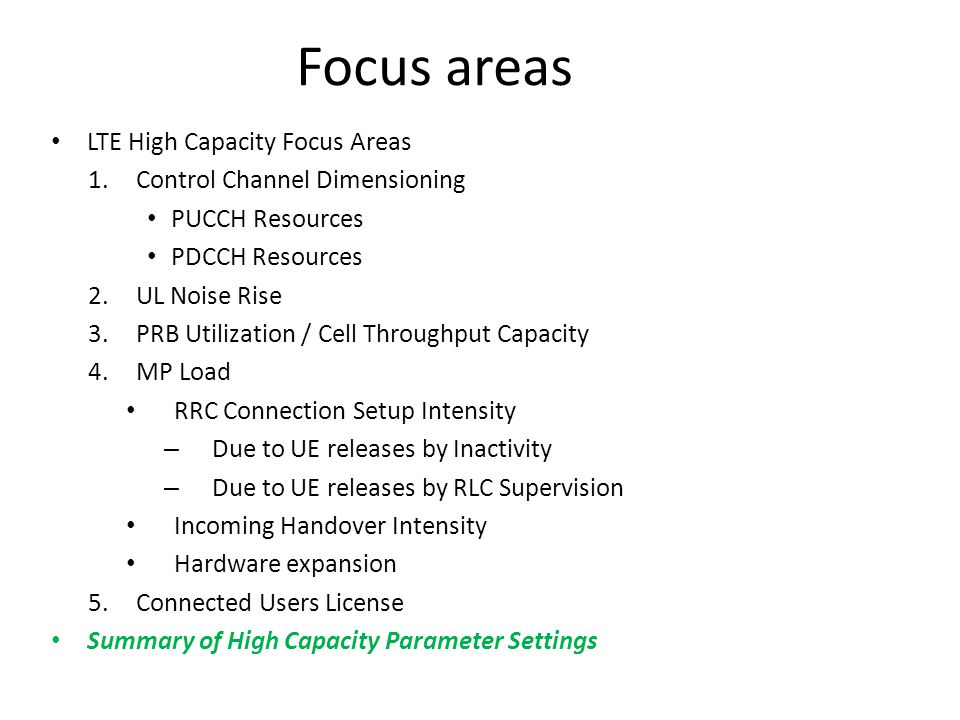 Focus areas LTE High Capacity Focus Areas 1.Control Channel Dimensioning PUCCH Resources PDCCH Resources 2.UL Noise Rise 3.PRB Utilization / Cell Thro