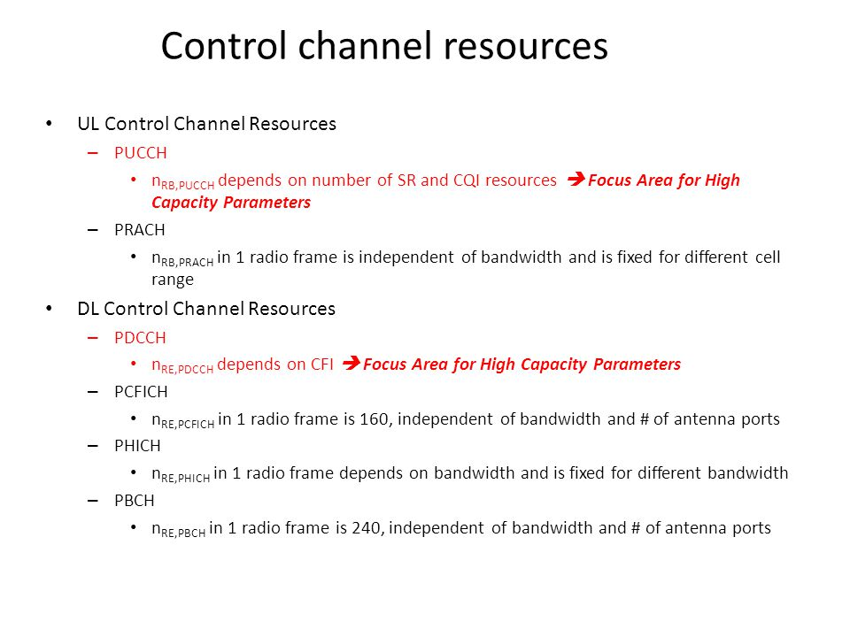 Control channel resources UL Control Channel Resources – PUCCH n RB,PUCCH depends on number of SR and CQI resources  Focus Area for High Capacity Par